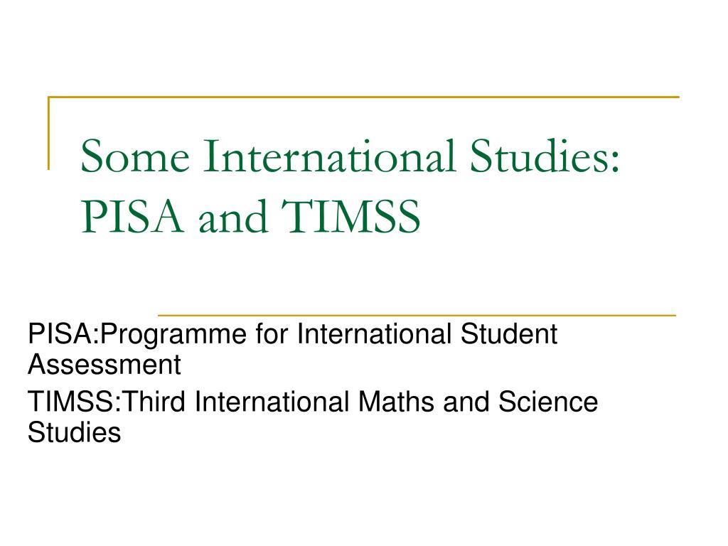 Some International Studies: PISA and TIMSS