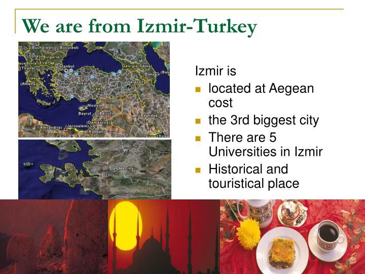 We are from izmir turkey