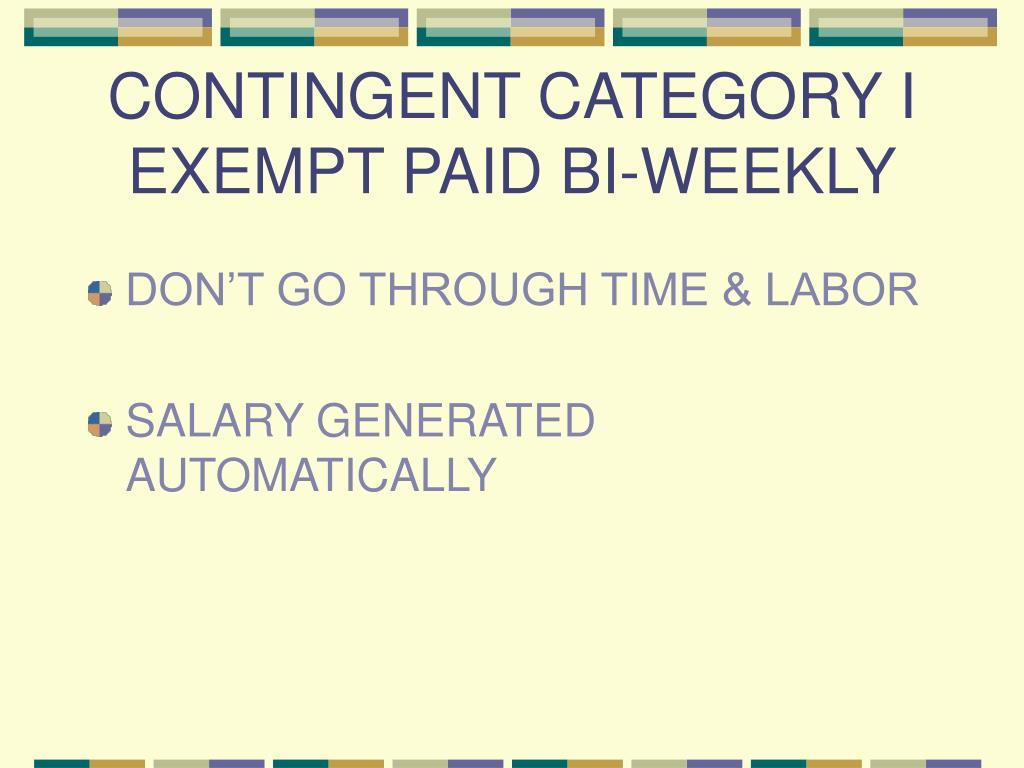 CONTINGENT CATEGORY I EXEMPT PAID BI-WEEKLY