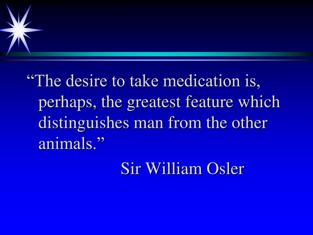 """The desire to take medication is, perhaps, the greatest feature which distinguishes man from the other animals."""