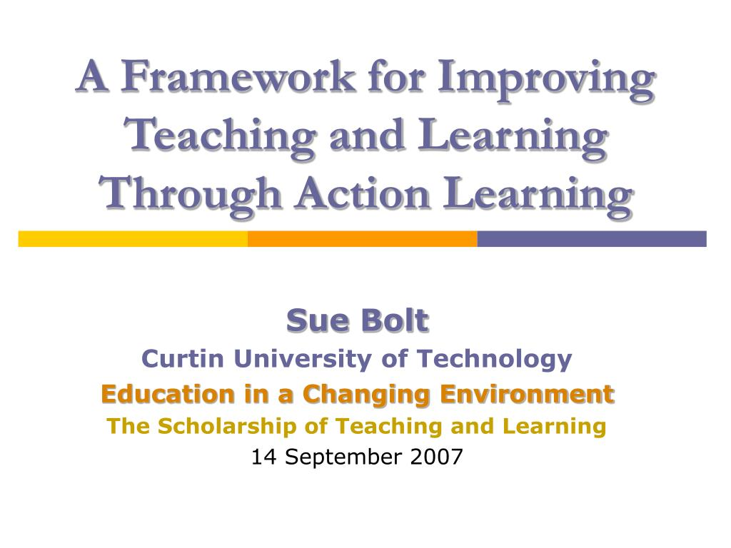 a framework for improving teaching and learning through action learning l.