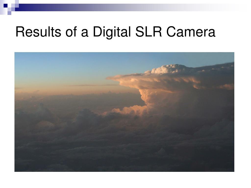 Results of a Digital SLR Camera