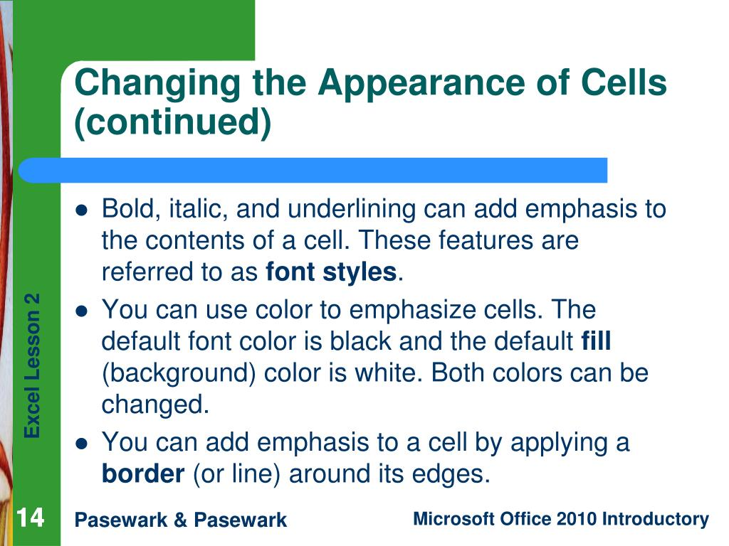 Bold, italic, and underlining can add emphasis to the contents of a cell. These features are referred to as