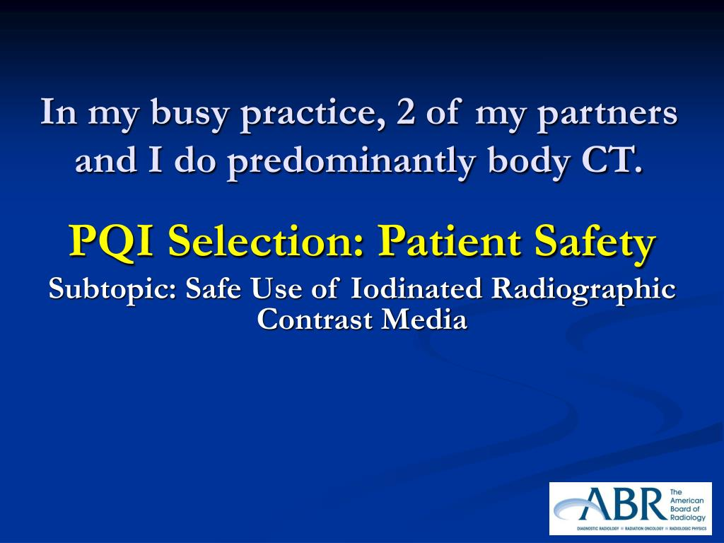 In my busy practice, 2 of my partners and I do predominantly body CT.
