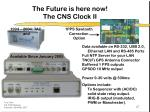 the future is here now the cns clock ii