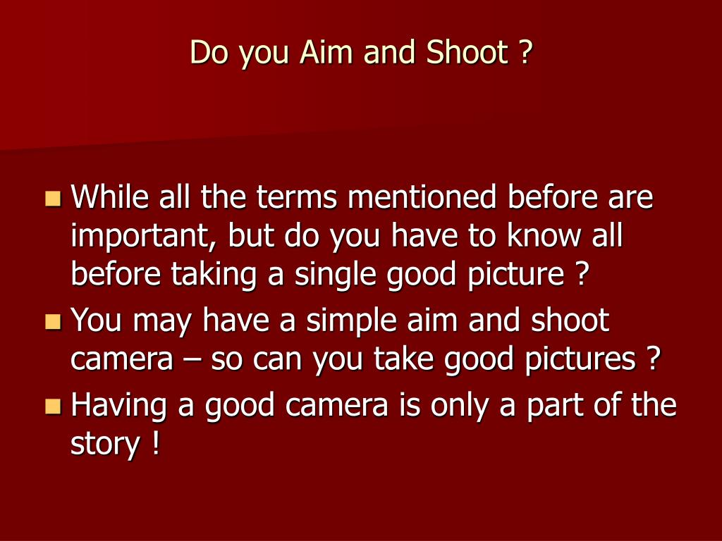 Do you Aim and Shoot ?