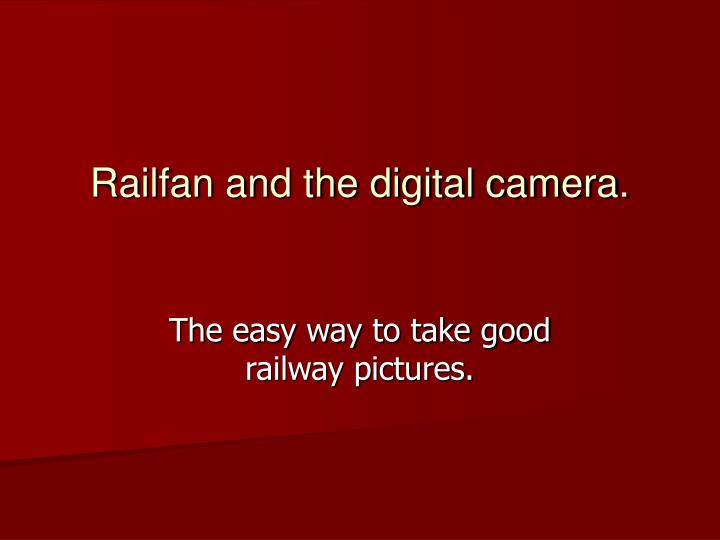 Railfan and the digital camera