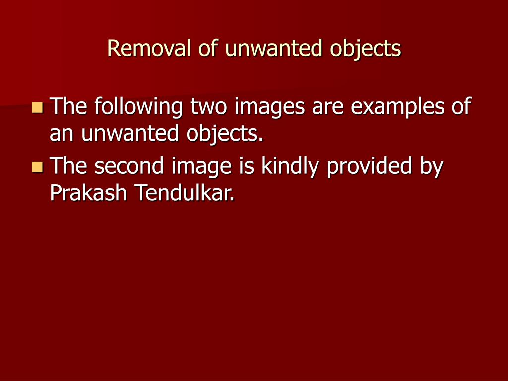 Removal of unwanted objects