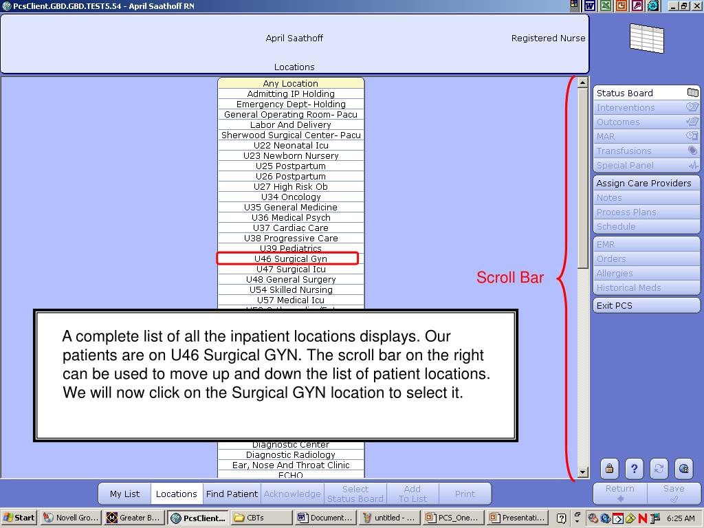 A complete list of all the inpatient locations displays. Our patients are on U46 Surgical GYN. The scroll bar on the right can be used to move up and down the list of patient locations. We will now click on the Surgical GYN location to select it.