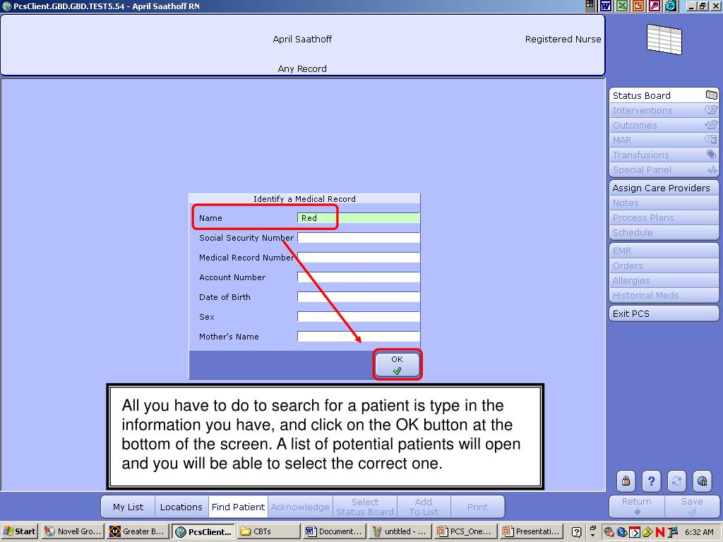 All you have to do to search for a patient is type in the information you have, and click on the OK button at the bottom of the screen. A list of potential patients will open and you will be able to select the correct one.