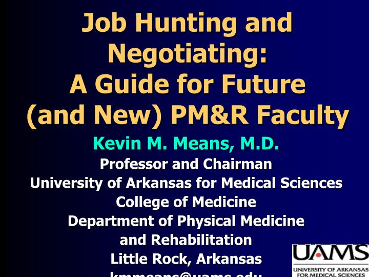 Job hunting and negotiating a guide for future and new pm r faculty