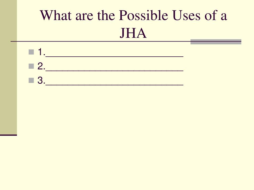 What are the Possible Uses of a JHA