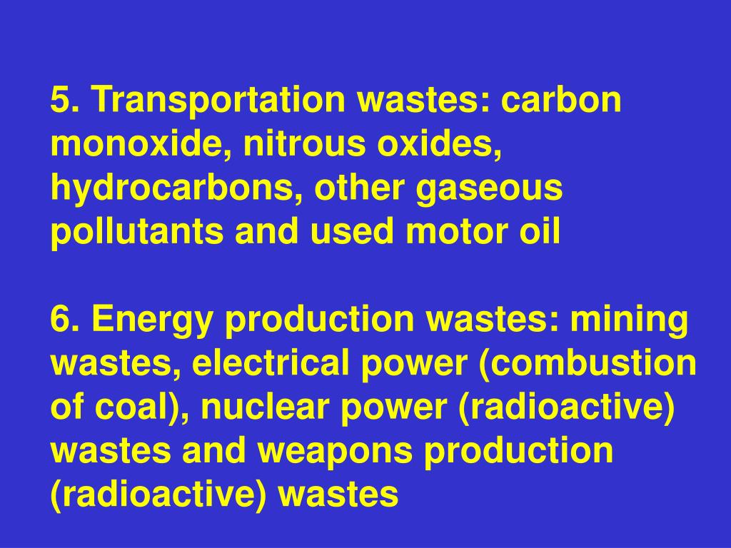 5. Transportation wastes: carbon monoxide, nitrous oxides, hydrocarbons, other gaseous pollutants and used motor oil