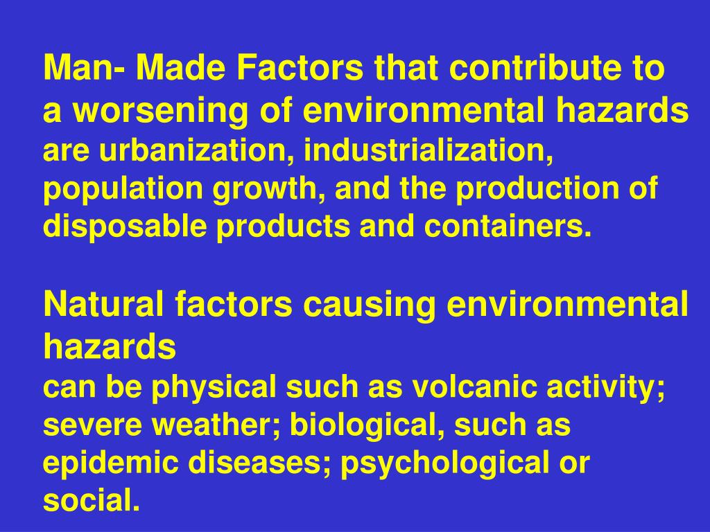 Man- Made Factors that contribute to a worsening of environmental hazards