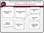 encourage participation through hooks and responses