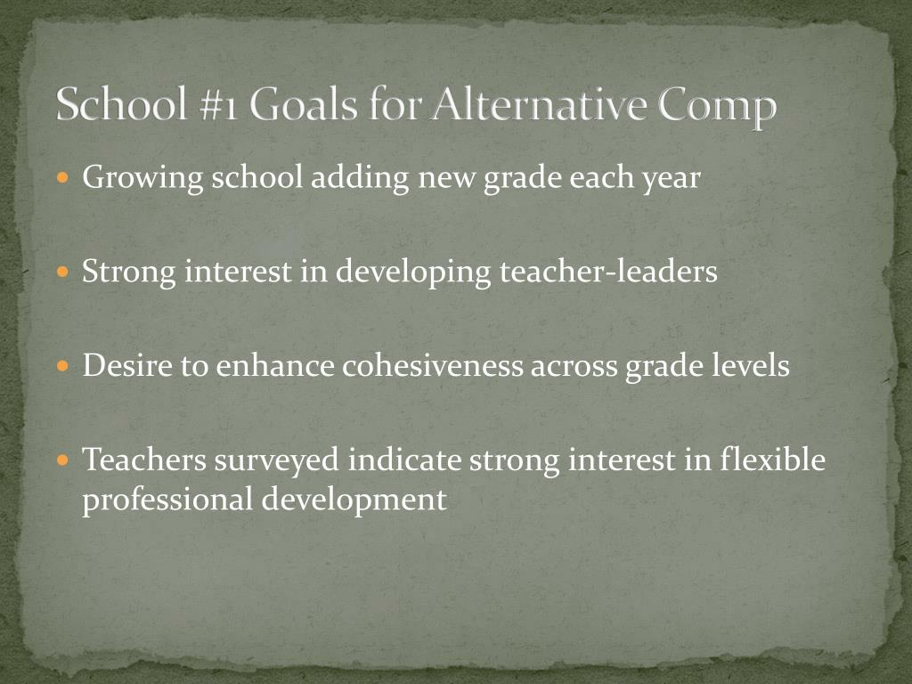 School #1 Goals for Alternative Comp