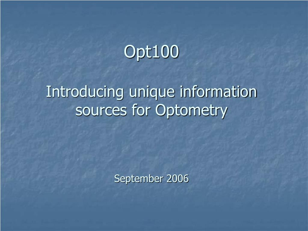 opt100 introducing unique information sources for optometry september 2006 l.