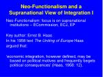 neo functionalism and a supranational view of integration i