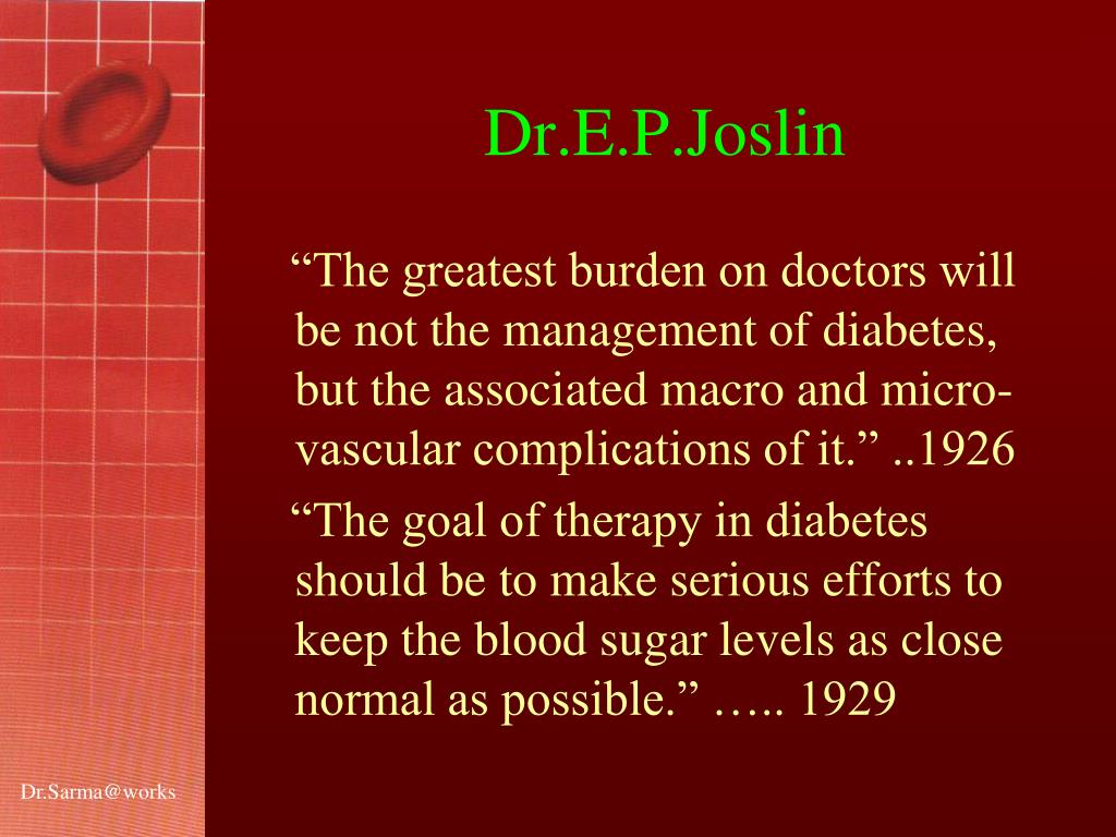 """""""The greatest burden on doctors will be not the management of diabetes, but the associated macro and micro- vascular complications of it."""" ..1926"""