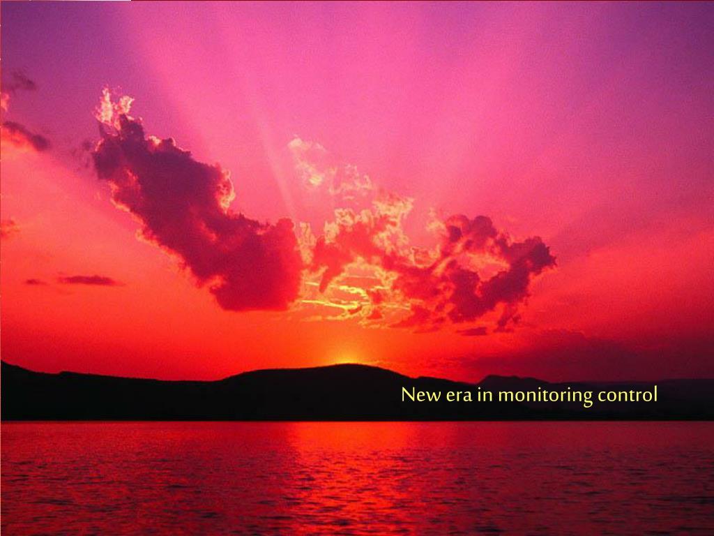 New era in monitoring control
