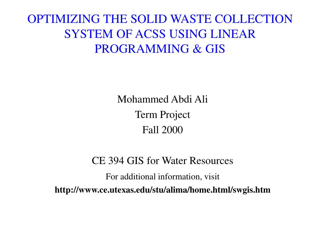 OPTIMIZING THE SOLID WASTE COLLECTION SYSTEM OF ACSS USING LINEAR PROGRAMMING & GIS