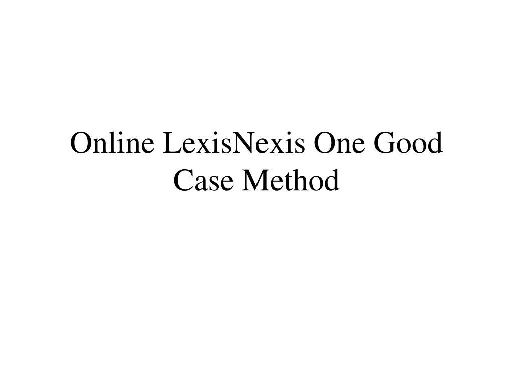 Online LexisNexis One Good Case Method