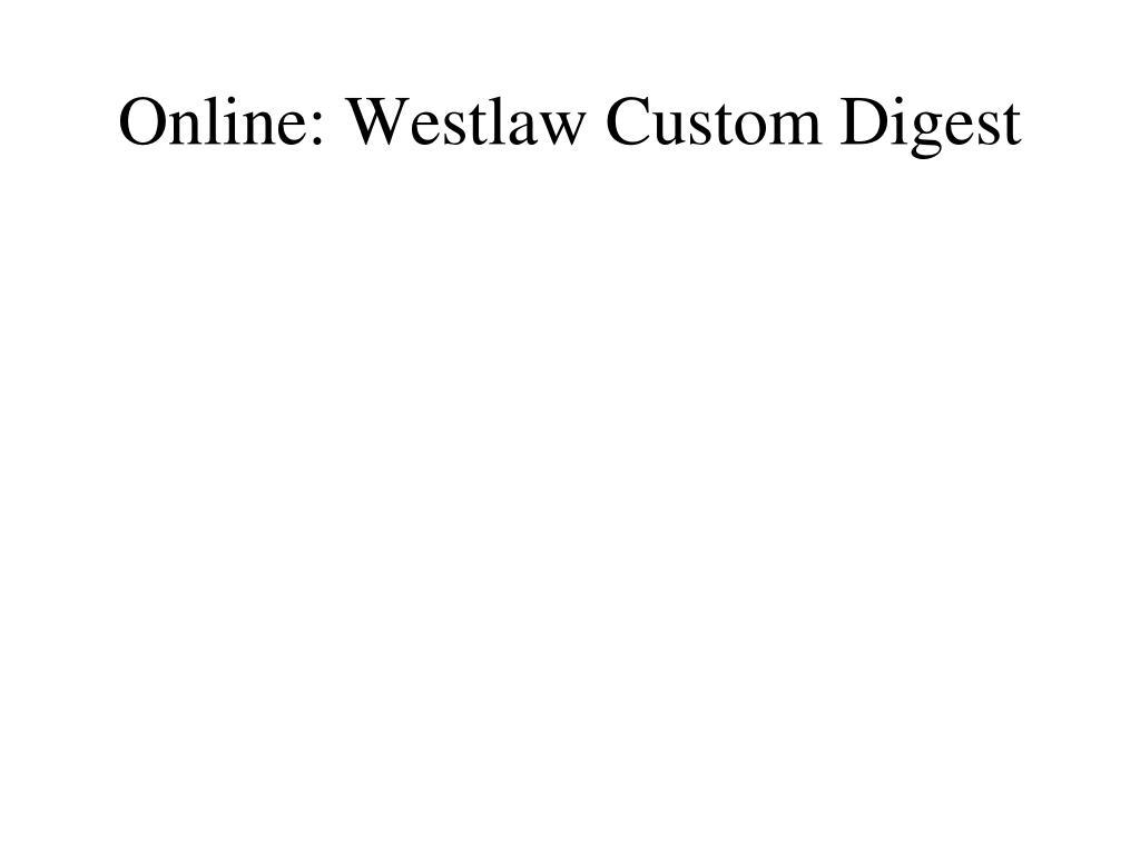 Online: Westlaw Custom Digest
