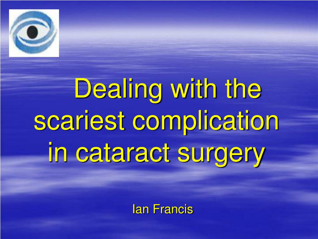 dealing with the scariest complication in cataract surgery l.