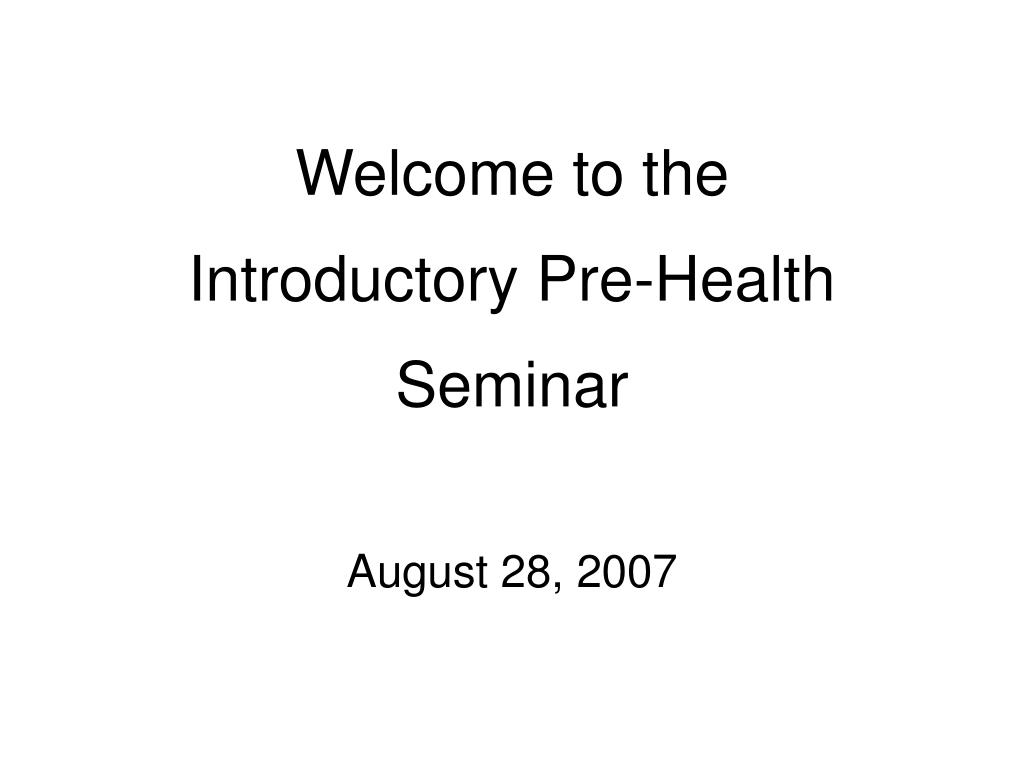 welcome to the introductory pre health seminar l.