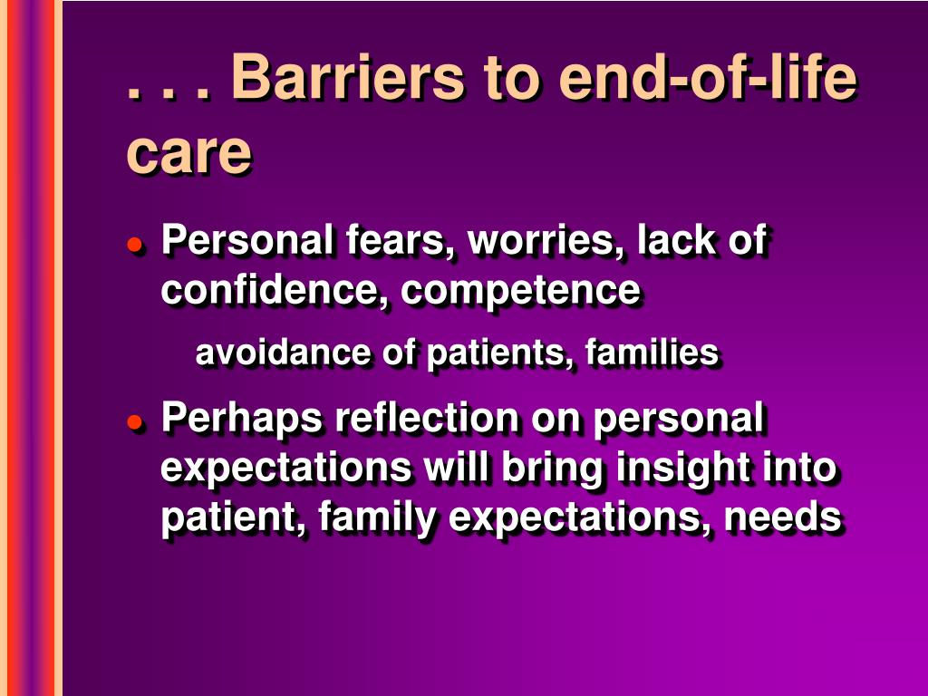 . . . Barriers to end-of-life care