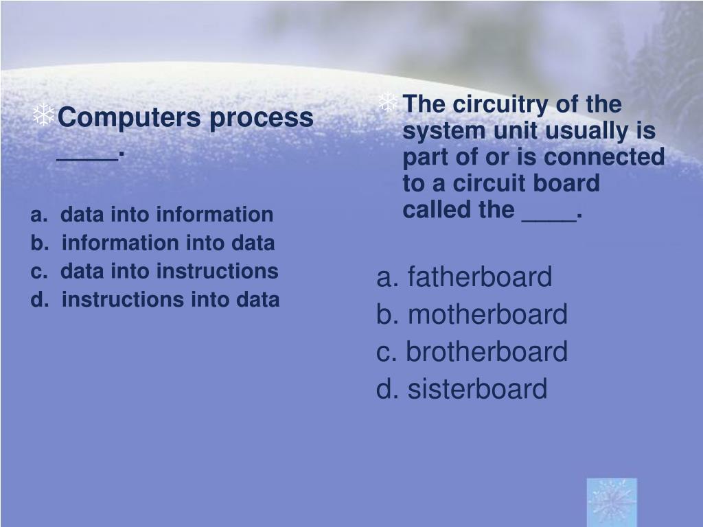 Computers process ____.