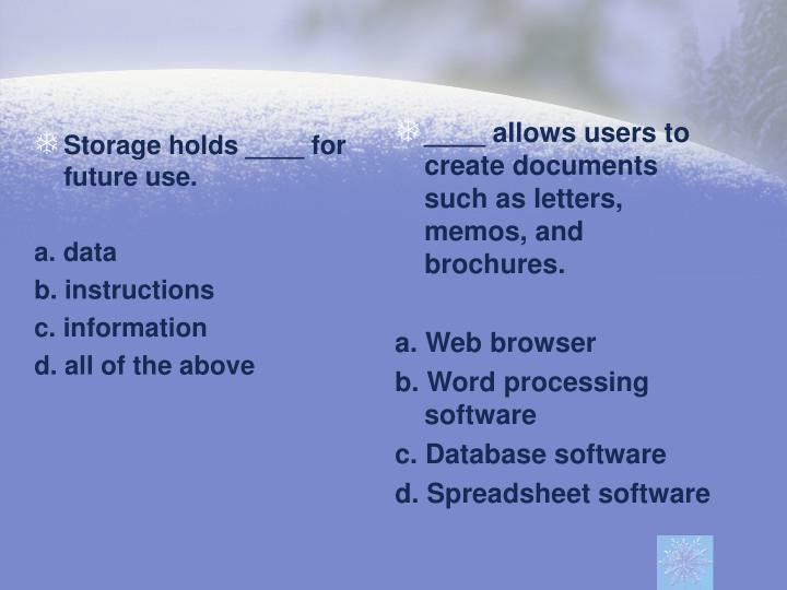 Storage holds ____ for future use.