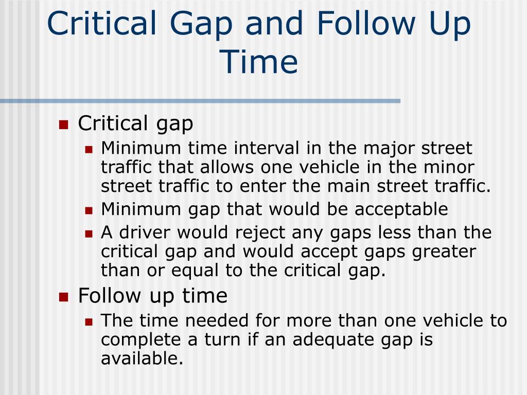 Critical Gap and Follow Up Time