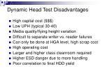 dynamic head test disadvantages