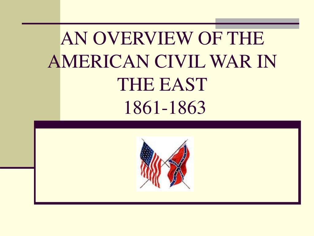 an overview of the american civil war in the east 1861 1863 l.