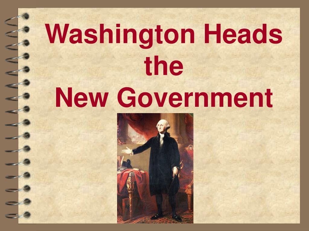 washington heads the new government