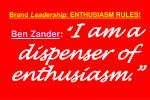 brand leadership enthusiasm rules ben zander i am a dispenser of enthusiasm