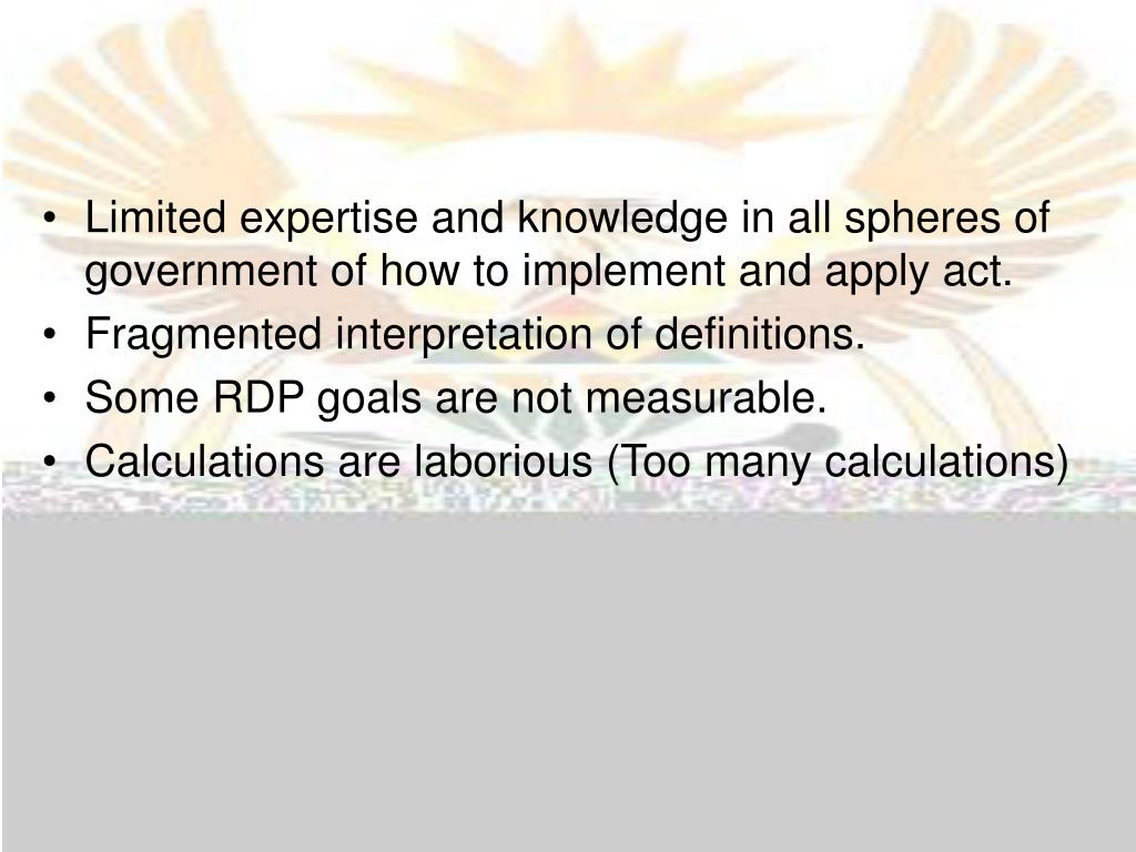 Limited expertise and knowledge in all spheres of government of how to implement and apply act.