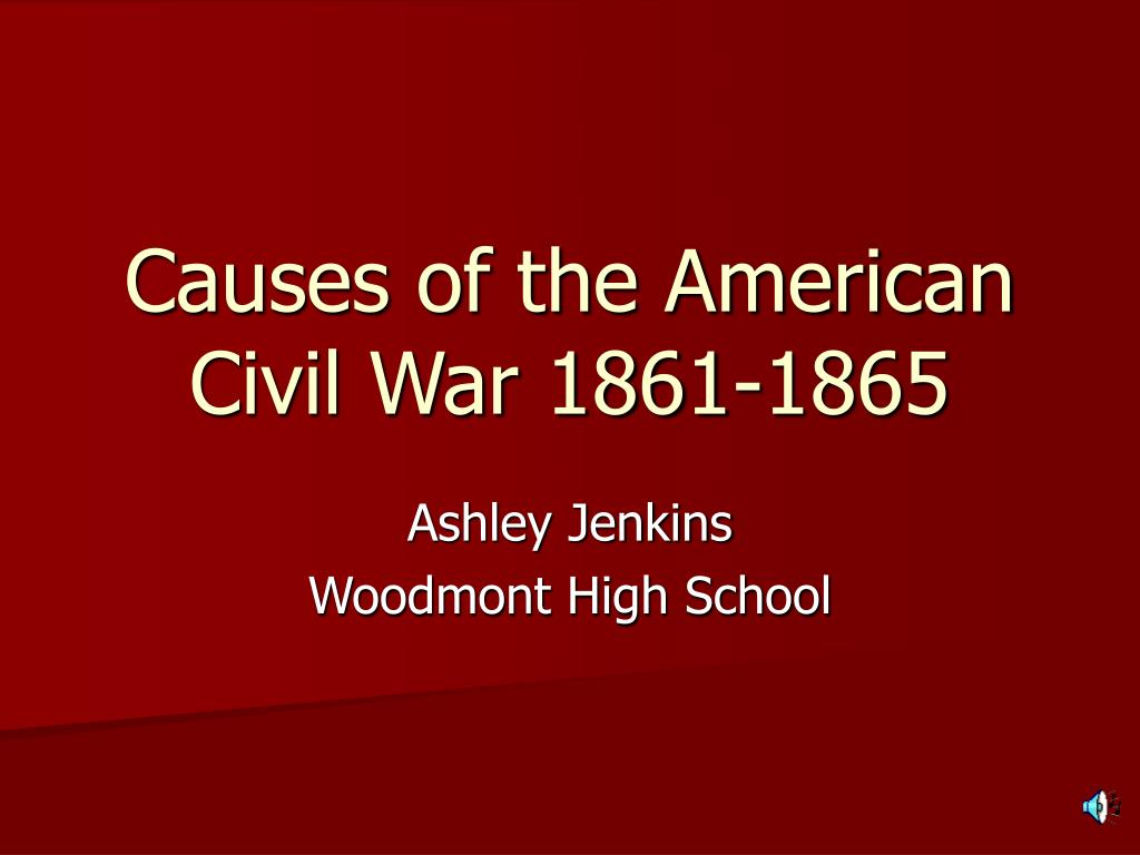 causes of the american civil war 1861 1865 l.