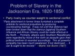 problem of slavery in the jacksonian era 1820 1850