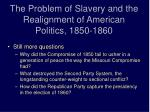 the problem of slavery and the realignment of american politics 1850 1860