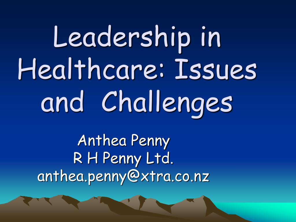 leadership in healthcare issues and challenges l.