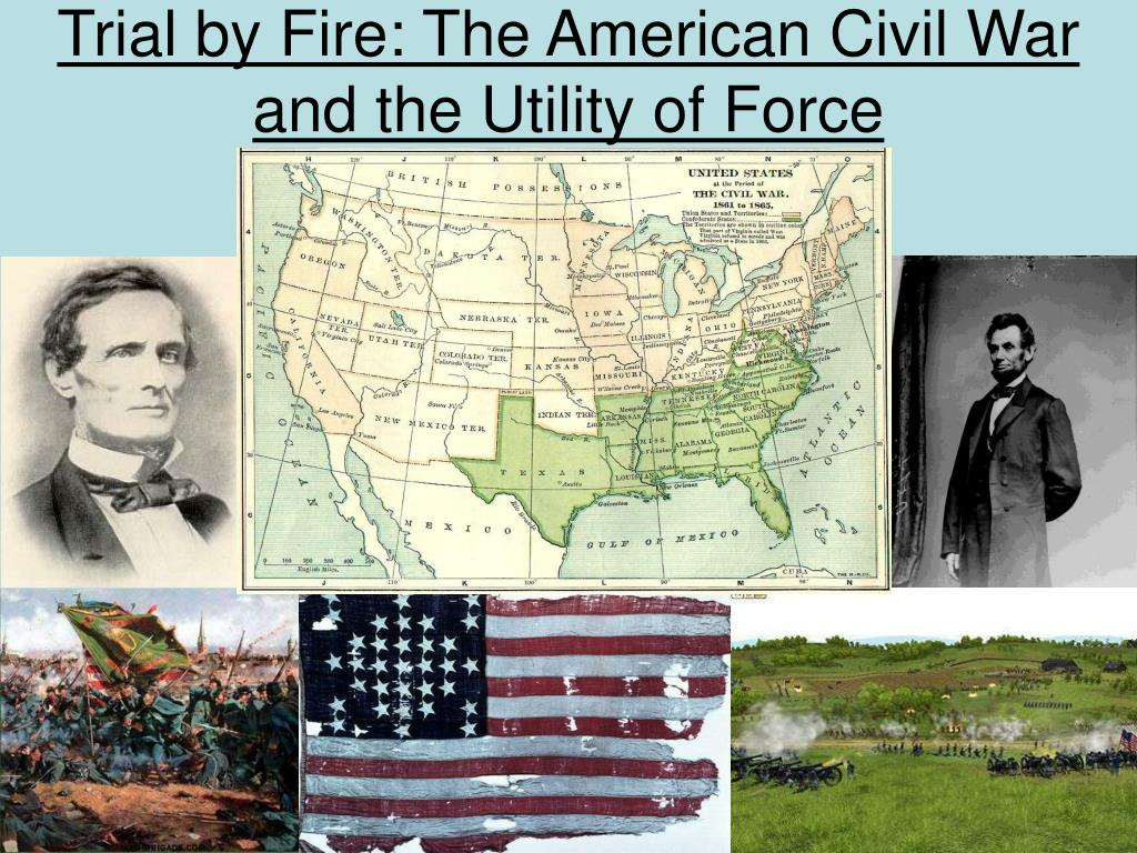 trial by fire the american civil war and the utility of force l.