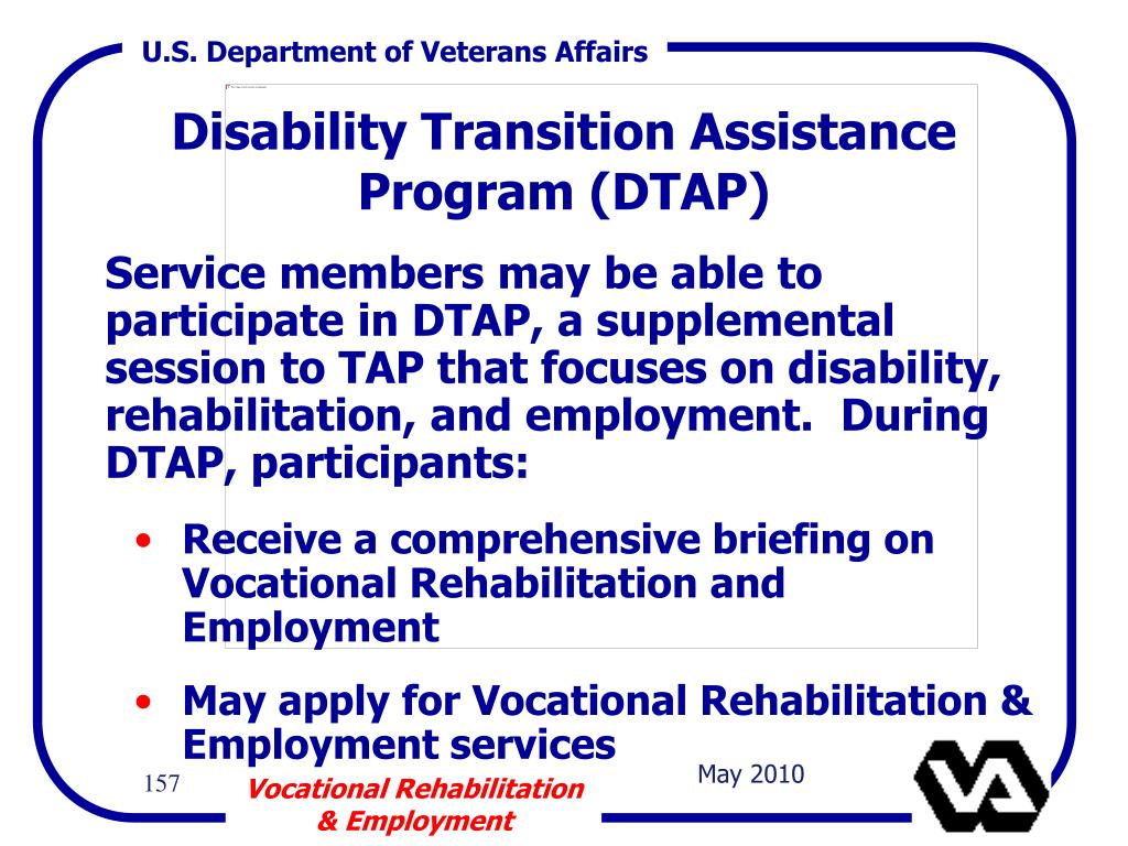 Service members may be able to participate in DTAP, a supplemental session to TAP that focuses on disability, rehabilitation, and employment.  During DTAP, participants: