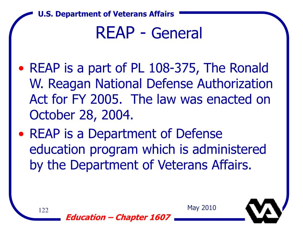 REAP is a part of PL 108-375, The Ronald W. Reagan National Defense Authorization Act for FY 2005.  The law was enacted on October 28, 2004.
