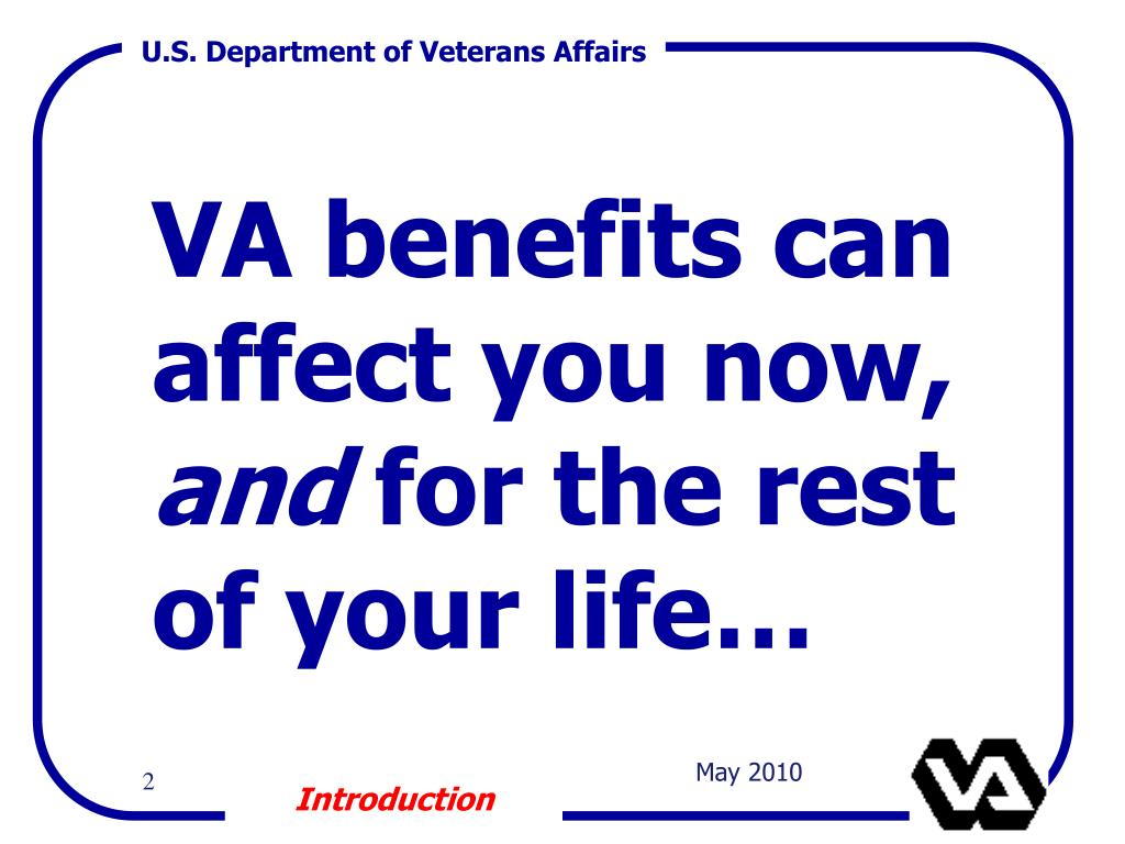 VA benefits can affect you now,