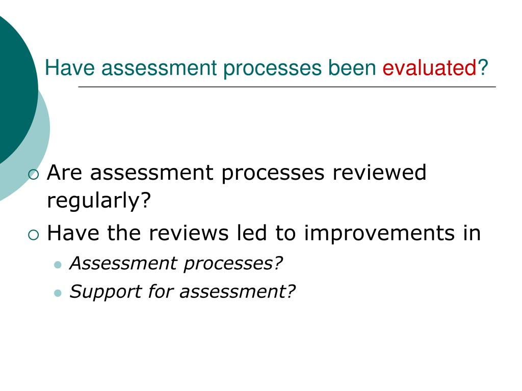 Have assessment processes been