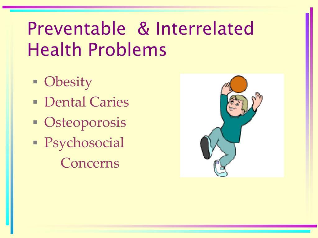 Preventable  & Interrelated Health Problems
