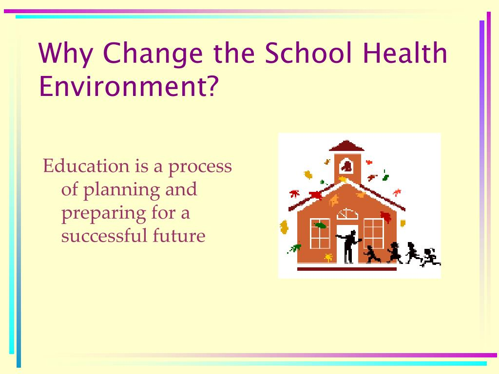 Why Change the School Health Environment?