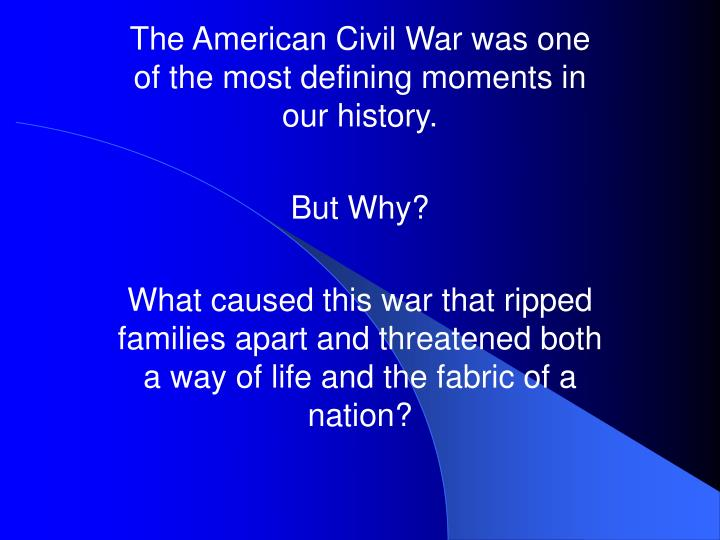 The American Civil War was one of the most defining moments in our history.